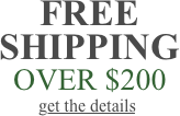 Free shipping over $200 in the continental US